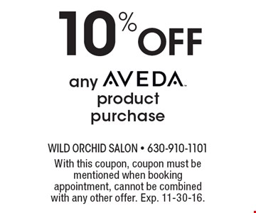 10% Off any Aveda product purchase. With this coupon, coupon must be mentioned when booking appointment, cannot be combined with any other offer. Exp. 11-30-16.