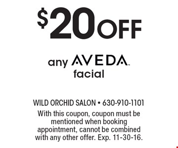 $20 Off any Aveda facial. With this coupon, coupon must be mentioned when booking appointment, cannot be combined with any other offer. Exp. 11-30-16.