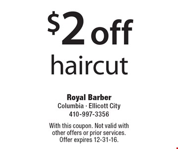 $2 off haircut. With this coupon. Not valid with other offers or prior services. Offer expires 12-31-16.