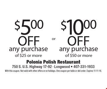 $10 off any purchase of $50 or more. $5 off any purchase of $25 or more. With this coupon. Not valid with other offers or on holidays. One coupon per table or deli order. Expires 11-11-16.