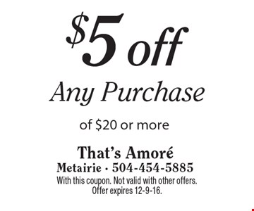 $5 off Any Purchase of $20 or more. With this coupon. Not valid with other offers. Offer expires 12-9-16.