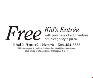 Free Kid's Entree with purchase of adult entree or Chicago style pizza. With this coupon. Not valid with other offers. One kid entree with one adult entree or Chicago pizza. Offer expires 1-6-17.
