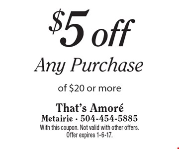 $5 off Any Purchase of $20 or more. With this coupon. Not valid with other offers. Offer expires 1-6-17.