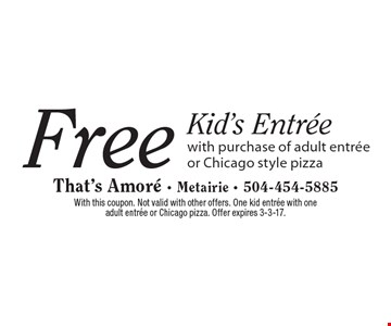 Free kid's entree with purchase of adult entree or Chicago style pizza. With this coupon. Not valid with other offers. One kid entree with one adult entree or Chicago pizza. Offer expires 3-3-17.