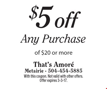 $5 off any purchase of $20 or more. With this coupon. Not valid with other offers. Offer expires 3-3-17.