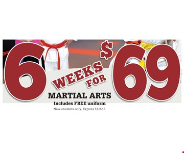 6 weeks MARTIAL ARTS for $69. Includes FREE uniform. New students only. Expires 12-2-16.