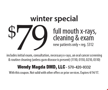 Winter special $79 full mouth x-rays, cleaning & exam new patients only - reg. $312 includes initial exam, consultation, necessary x-rays, an oral cancer screening & routine cleaning (unless gum disease is present) (1110, 0150, 0210, 0310). With this coupon. Not valid with other offers or prior services. Expires 4/14/17.