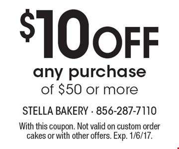 $10 OFF any purchase of $50 or more. With this coupon. Not valid on custom order cakes or with other offers. Exp. 1/6/17.