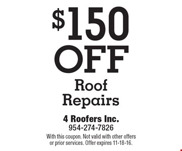 $150 Off Roof Repairs. With this coupon. Not valid with other offers or prior services. Offer expires 11-18-16.