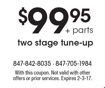 $99 95+ parts two stage tune-up. With this coupon. Not valid with other offers or prior services. Expires 2-3-17.