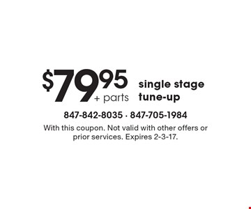 $79.95 + parts single stage tune-up . With this coupon. Not valid with other offers or prior services. Expires 2-3-17.