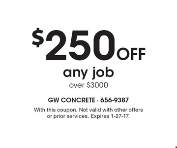 $250 OFF any job over $3000. With this coupon. Not valid with other offers or prior services. Expires 1-27-17.
