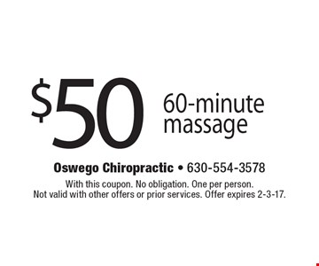 $50 for 60-minute massage. With this coupon. No obligation. One per person. Not valid with other offers or prior services. Offer expires 2-3-17.