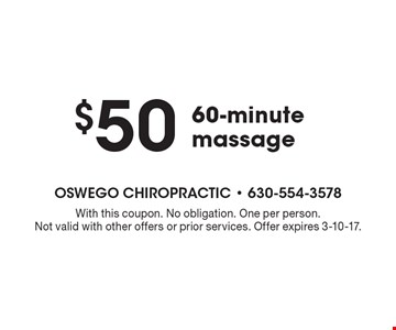 $50 60-minute massage. With this coupon. No obligation. One per person.Not valid with other offers or prior services. Offer expires 3-10-17.