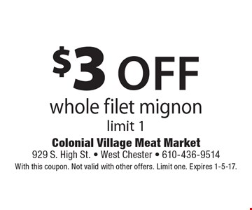$3 OFF whole filet mignon limit 1. With this coupon. Not valid with other offers. Limit one. Expires 1-5-17.