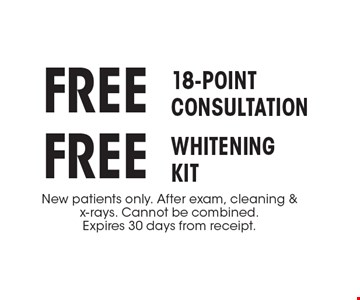 Free Whitening Kit & Free 18-Point Consultation. New patients only. After exam, cleaning & x-rays. Cannot be combined. Expires 30 days from receipt.