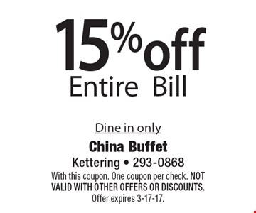 15% off Entire Bill. Dine in only. With this coupon. One coupon per check. Not valid with other offers OR discounts. Offer expires 3-17-17.
