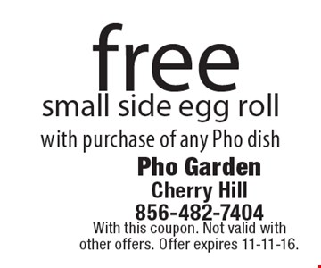 Free small side egg roll with purchase of any Pho dish. With this coupon. Not valid with other offers. Offer expires 11-11-16.