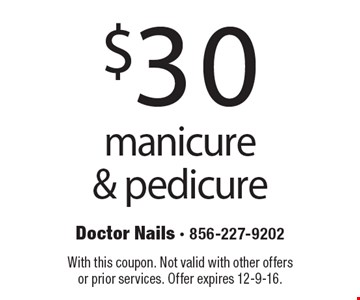 $30 manicure & pedicure. With this coupon. Not valid with other offers or prior services. Offer expires 12-9-16.