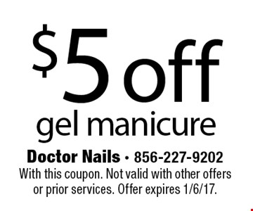 $5 off gel manicure. With this coupon. Not valid with other offers or prior services. Offer expires 1/6/17.