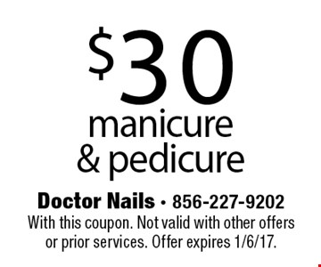 $30 manicure & pedicure. With this coupon. Not valid with other offers or prior services. Offer expires 1/6/17.