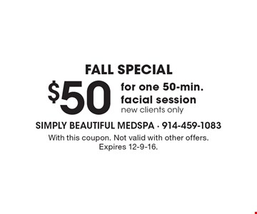 Fall Special. $50 for one 50-min. facial session. New clients only. With this coupon. Not valid with other offers. Expires 12-9-16.