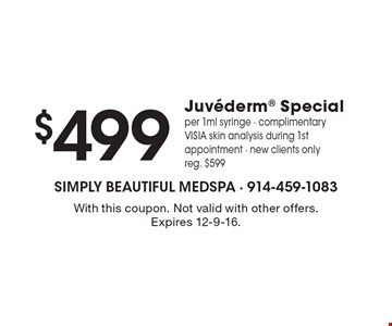 Juvederm Special $499 per 1ml syringe. Complimentary VISIA skin analysis during 1st appointment. New clients only. Reg. $599. With this coupon. Not valid with other offers. Expires 12-9-16.