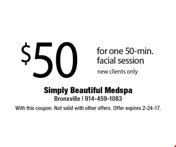 $50 for one 50-min. facial session. new clients only. With this coupon. Not valid with other offers. Offer expires 2-24-17.