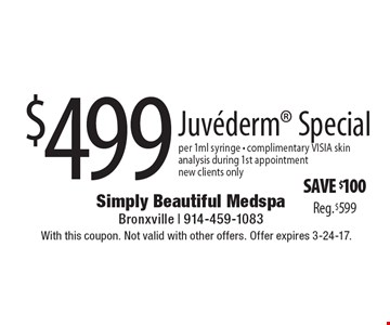 save $100 Reg. $599. $499 Juvederm Special per 1ml syringe - complimentary VISIA skin analysis during 1st appointment new clients only. With this coupon. Not valid with other offers. Offer expires 3-24-17.