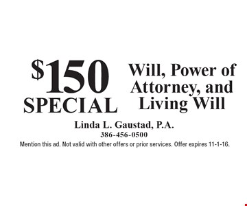 $150 Special – Will, Power of Attorney, and Living Will. Mention this ad. Not valid with other offers or prior services. Offer expires 11-1-16.