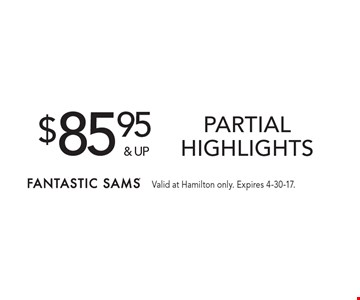 $85.95 & up for partial highlights. Valid at Hamilton only. Expires 4-30-17.