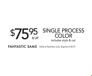 $75.95 & up for Single process color. Includes style & cut. Valid at Hamilton only. Expires 4-30-17.