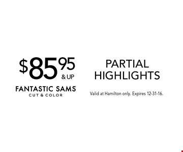 $85.95 & up partial highlights. Valid at Hamilton only. Expires 12-31-16.