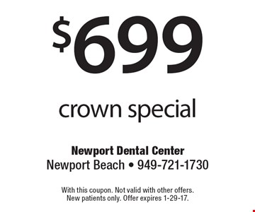 $699 crown special. With this coupon. Not valid with other offers. New patients only. Offer expires 1-29-17.