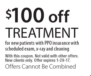 $100 off TREATMENT. With this coupon. Not valid with other offers. New clients only. Offer expires 1-29-17. Offers Cannot Be Combined