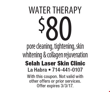 Water Therapy $80 pore cleaning, tightening, skin whitening & collagen rejuvenation. With this coupon. Not valid with other offers or prior services. Offer expires 3/3/17.