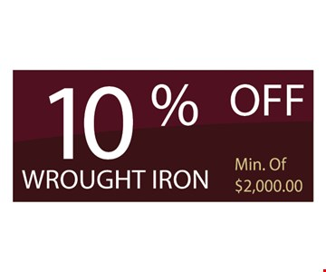 10% off wrought iron. Min of $2000.