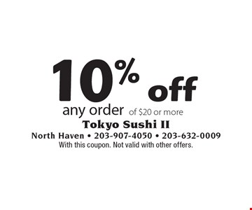 10% off any order of $20 or more. With this coupon. Not valid with other offers.