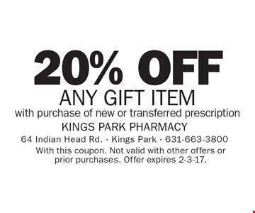 20% OFF any gift item with purchase of new or transferred prescription. With this coupon. Not valid with other offers or prior purchases. Offer expires 2-3-17.