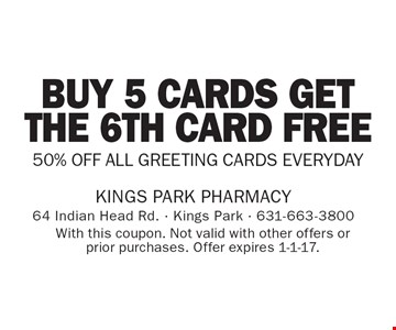 Buy 5 cards get the 6th card free. 50% off all greeting cards everyday. With this coupon. Not valid with other offers or prior purchases. Offer expires 1-1-17.