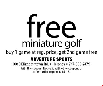 free miniature golf. buy 1 game at reg. price, get 2nd game free. With this coupon. Not valid with other coupons or offers. Offer expires 6-15-16.