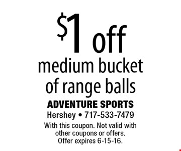 $1 off medium bucket of range balls. With this coupon. Not valid with other coupons or offers. Offer expires 6-15-16.