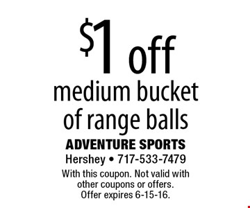 $1 off medium bucket of range balls. With this coupon. Not valid with other coupons or offers.Offer expires 6-15-16.