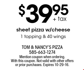 $39.95 + tax sheet pizza w/cheese1 topping & 40 wings. Mention coupon when ordering. With this coupon. Not valid with other offers or prior purchases. Expires 10-29-16.
