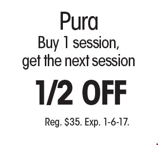 1/2 off Pura. Buy 1 session, get the next session 1/2 off. Reg. $35. Exp. 1-6-17.