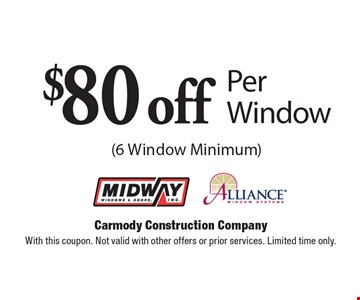 $80 off Per Window (6 Window Minimum). With this coupon. Not valid with other offers or prior services. Limited time only.