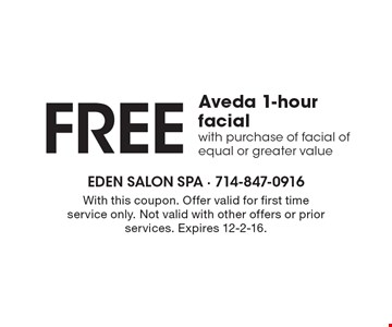 Free Aveda 1-hour facial with purchase of facial of equal or greater value. With this coupon. Offer valid for first time service only. Not valid with other offers or prior services. Expires 12-2-16.
