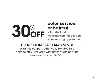 30% Off color service or haircut with select stylists. Must mention this coupon when making appointment. With this coupon. Offer valid for first time service only. Not valid with other offers or prior services. Expires 12-2-16.