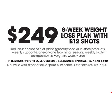 $249 8-week weight loss plan with B12 shots. Includes: choice of diet plans (grocery food or in-store product), weekly support & one-on-one teaching sessions, weekly body composition & weigh-in, weekly shot. Not valid with other offers or prior purchases. Offer expires 12/16/16.