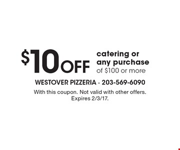 $10 Off catering or any purchase of $100 or more. With this coupon. Not valid with other offers. Expires 2/3/17.